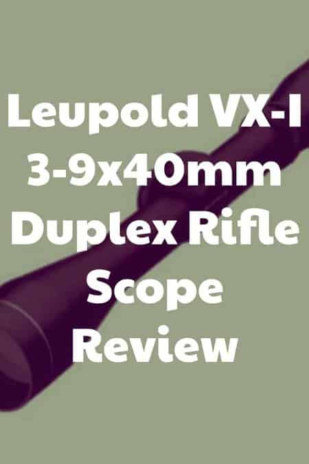 Review of the Leupold VX-I 3-9x40mm Duplex Riflescope