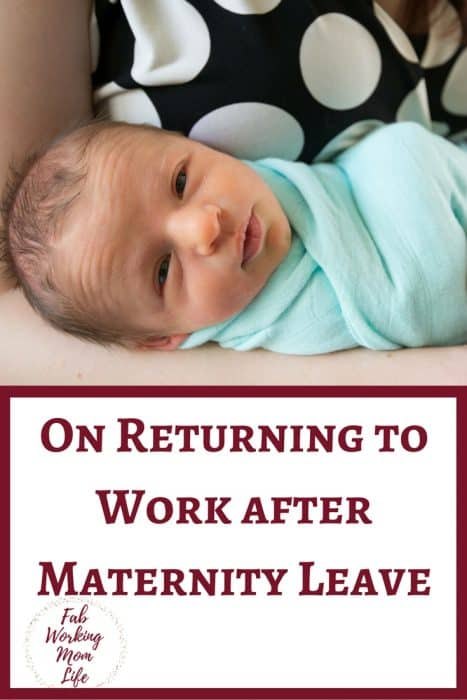 On Returning to Work after Maternity Leave | Fab Working Mom Life #workingmom #maternity #baby #worklifebalance #maternityleave