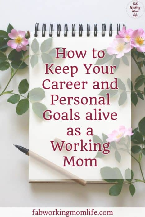 How to Keep Your Career and Personal Goals alive as a Working Mom