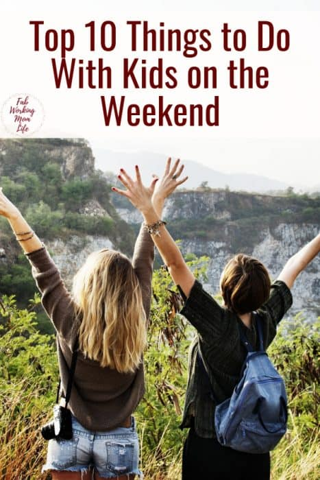 Top 10 Things to Do With Kids on the Weekend   Fab Working Mom Life #parenting #familyfun family activities