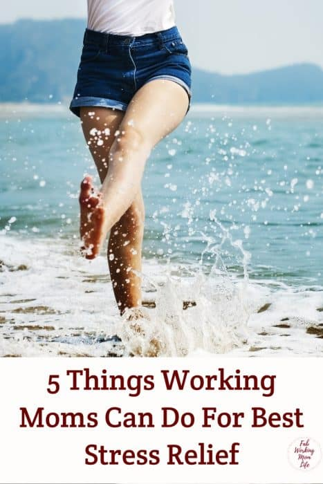 5 Things Working Moms Can Do For Best Stress Relief