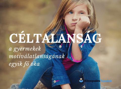 Céltalanság a gyermekek motiválatlanságának egyik oka