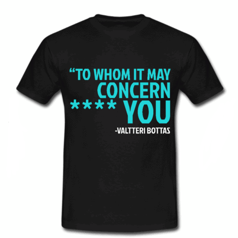"Valtteri Bottas ""To whom it may concern"" T-Shirt"