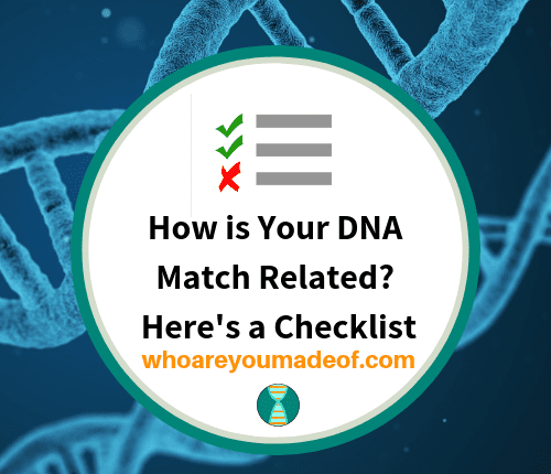How is Your DNA Match Related_ Here's a Checklist
