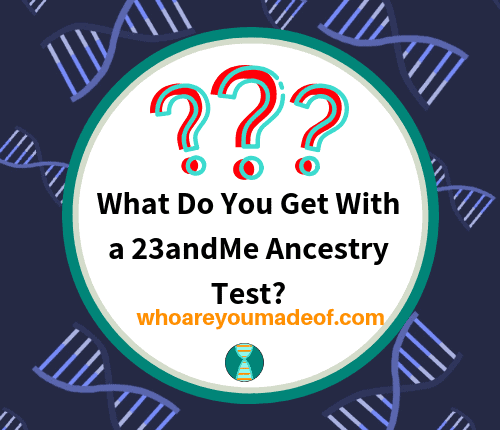 What Do You Get With a 23andMe Ancestry Test_