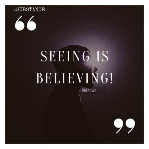 Seeing is believing, a quote about trusting your gut feelings, otherwise intuition
