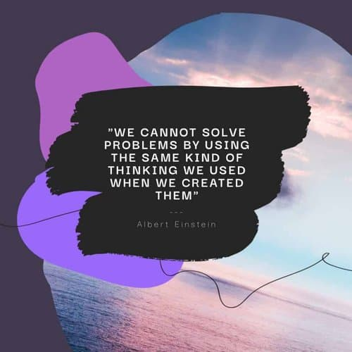 one of the intuition quotes Albert Einstein: We cannot solve problems by using the same kind of thinking we used when we created them