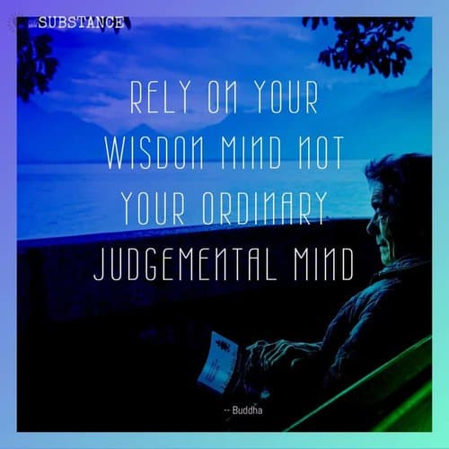 Rely on your wisdom mind not your ordinary judgemental mind, quote from Buddha