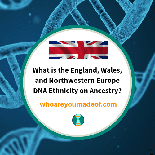 What is the England, Wales, and Northwestern Europe DNA Ethnicity on Ancestry_