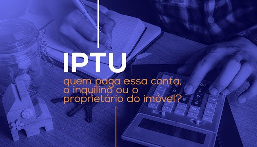 Proprietário ou Inquilino: veja quem deve pagar o IPTU