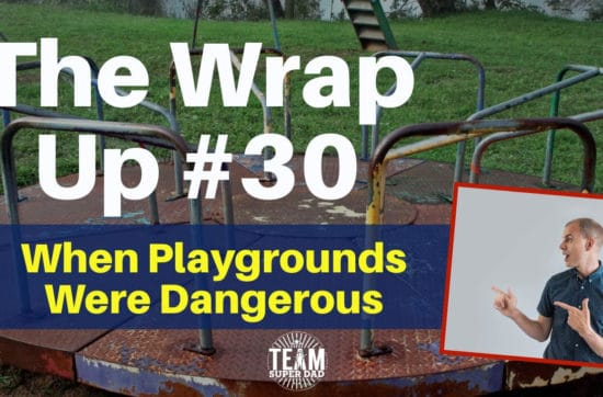 when playgrounds were dangerous - The Wrap Up 30