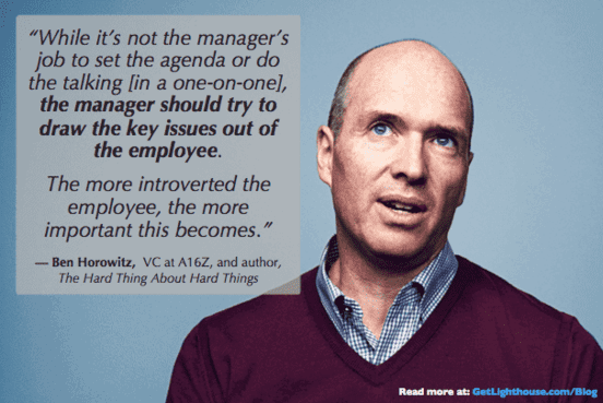1:1s require you to ask questions too as Ben Horowitz knows