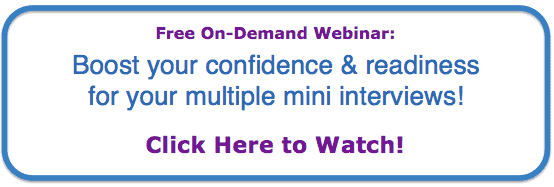 Boost your confidence & readiness for your multiple mini interviews! Click here to view our free, on-demand webinar!