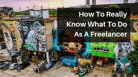 How To Really Know What To Do As A Freelancer