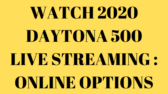 2020 Daytona 500 Live Stream Options