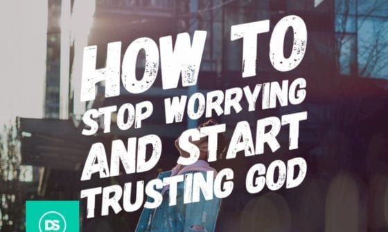 how to stop worrying and start trusting God