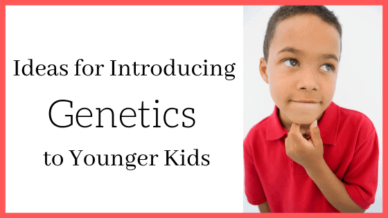 "Here's how to explore genetics with kids too young for ""the talk"""