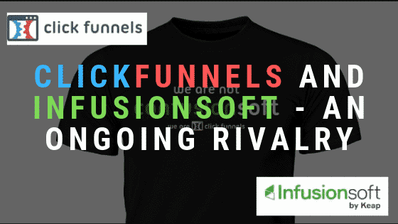 Clickfunnels and Infusionsoft – An Old Ongoing Rivalry