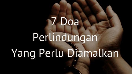 7 Doa Perlindungan Yang Mesti Anda Amalkan