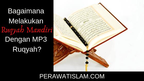 Bagaimana Melakukan Ruqyah Mandiri Dengan MP3 Ruqyah?