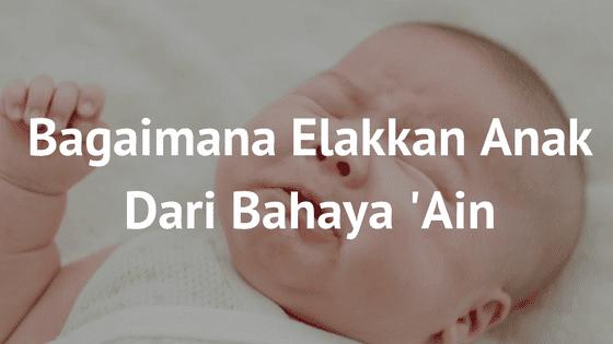 Bagaimana Mengelakkan Anak Dari Bahaya Ain?