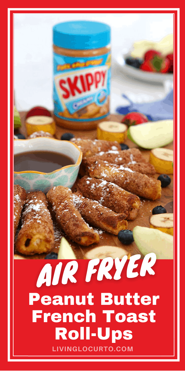 Air Fryer Peanut Butter French Toast Roll Ups