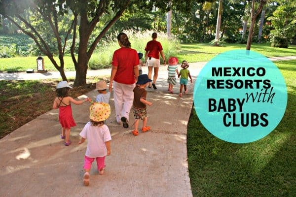 resorts with baby clubs, mexico resorts with baby clubs, mayan riviera resorts with baby clubs