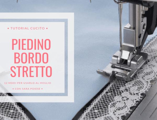 Piedino bordo stretto | 12 modi per usarlo al meglio in cucito creativo e sartoriale | tutorial con Sara Poiese