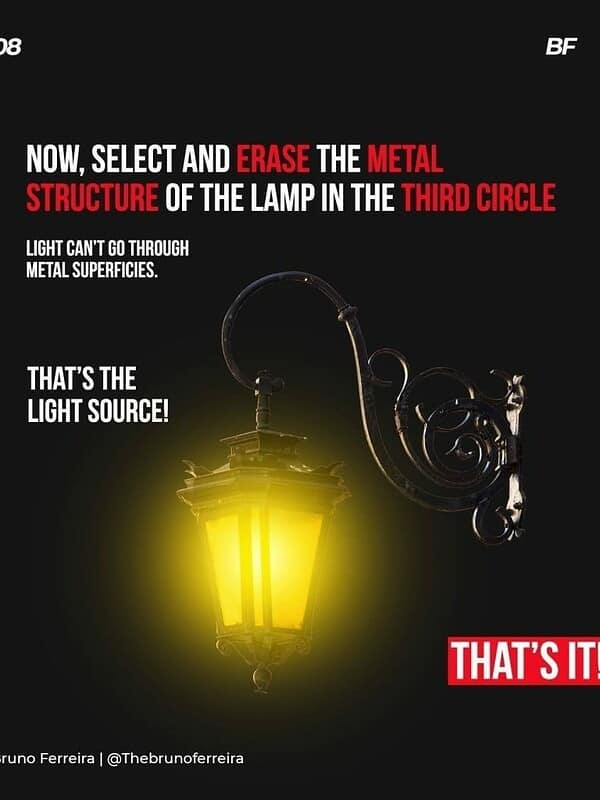 Now, select and erase the metal structure of the lamp in the third circle  Light can't go through metal superficies.  That's the light source!
