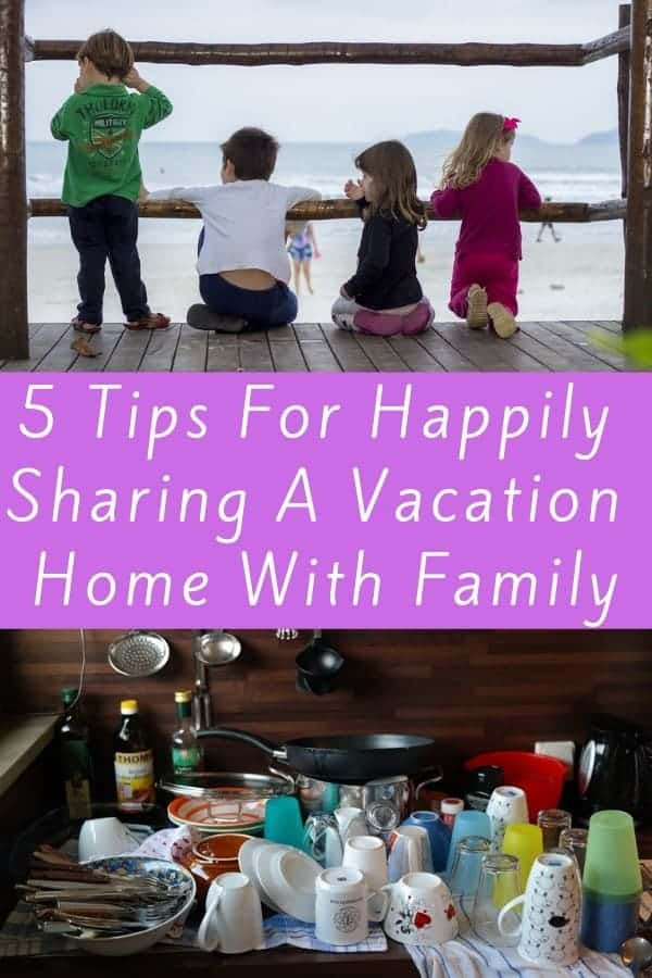 Here are 5 rules for sharing a vacation rental with extended family. Tips for sharing cooking, shopping, cleaning, and compromising on your kid rules. #tips #rules #vacationhome #housesharing #extendedfamily #kids
