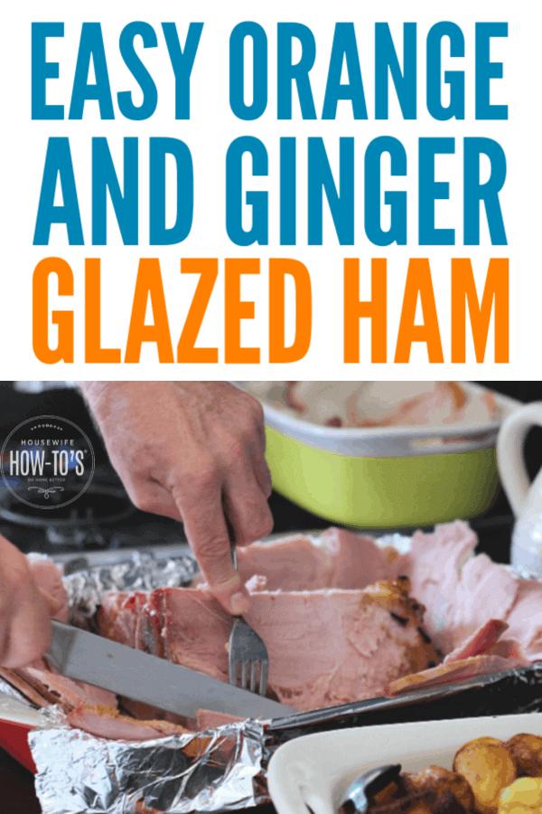 Orange and Ginger Glazed Ham Recipe - Prep in minutes then bake or grill #ham #glazedham #christmasdinner #easterdinner #thanksgivingdinner #housewifehowtos #hamrecipe