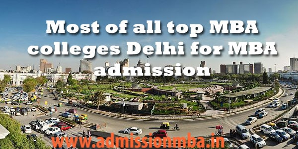 Most of all top MBA colleges Delhi for MBA admission