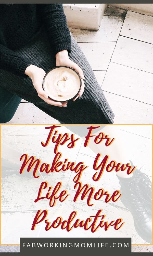 Tips For Making Your Life More Productive