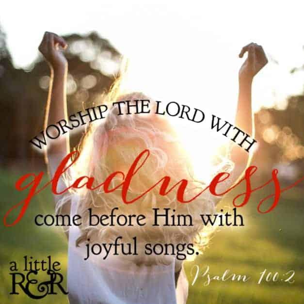Worship the Lord with gladness. Come before Him with joyful songs. Psalm 100:2 #alittlerandr #worship #Bible #Bibleverses #spiritualwarfare #warroom