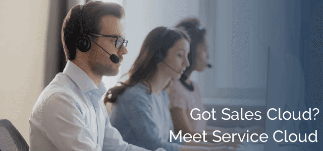 Got Sales Cloud? Meet Service Cloud
