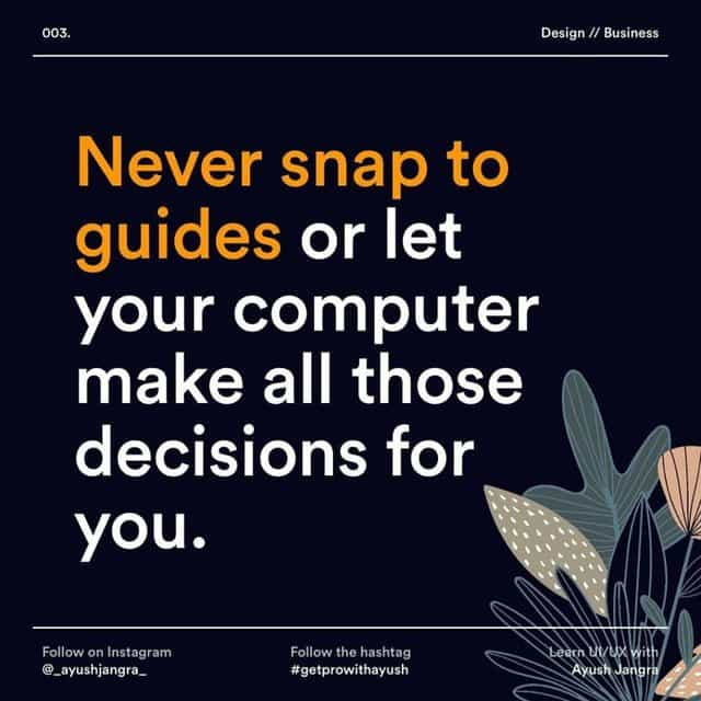 Never snap to guides or let your computer make all those decisions for  you.