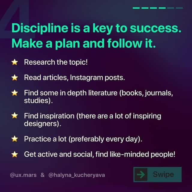 Discipline is a key to success. Make a plan and follow it.  Research the topic!  Read articles, Instagram posts.  Find some in depth literature (books, journals, studies).  Find inspiration (there are a lot of inspiring designers).  Practice a lot (preferably every day).  Get active and social, find like-minded people!