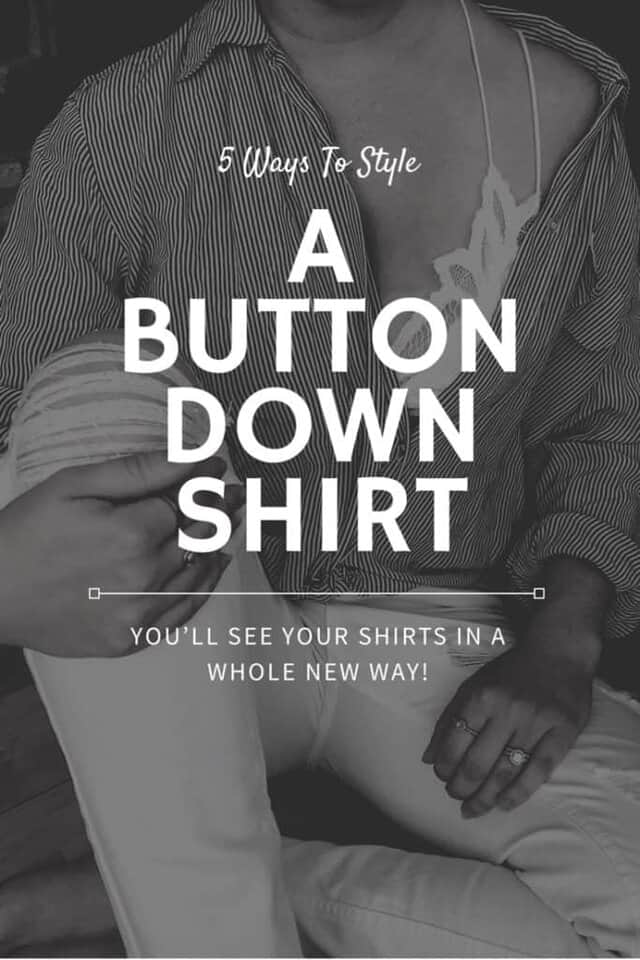How to style a button down shirt. Totslly different ways to wear your shirt to make it look completely different.