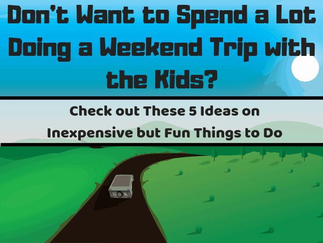 Weekend Warriors 5 Ways To Do Weekend Travel On The Cheap