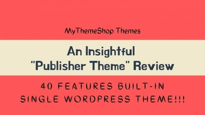 An Insightful Publisher Theme Review – 40 features built-in Single WordPress Theme!!!