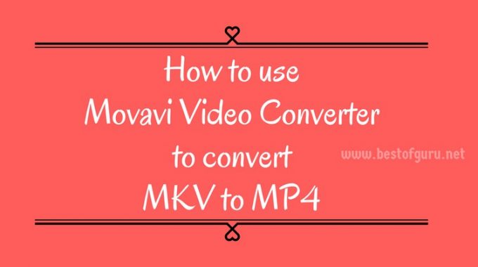 How to use Movavi Video Converter to convert MKV to MP4