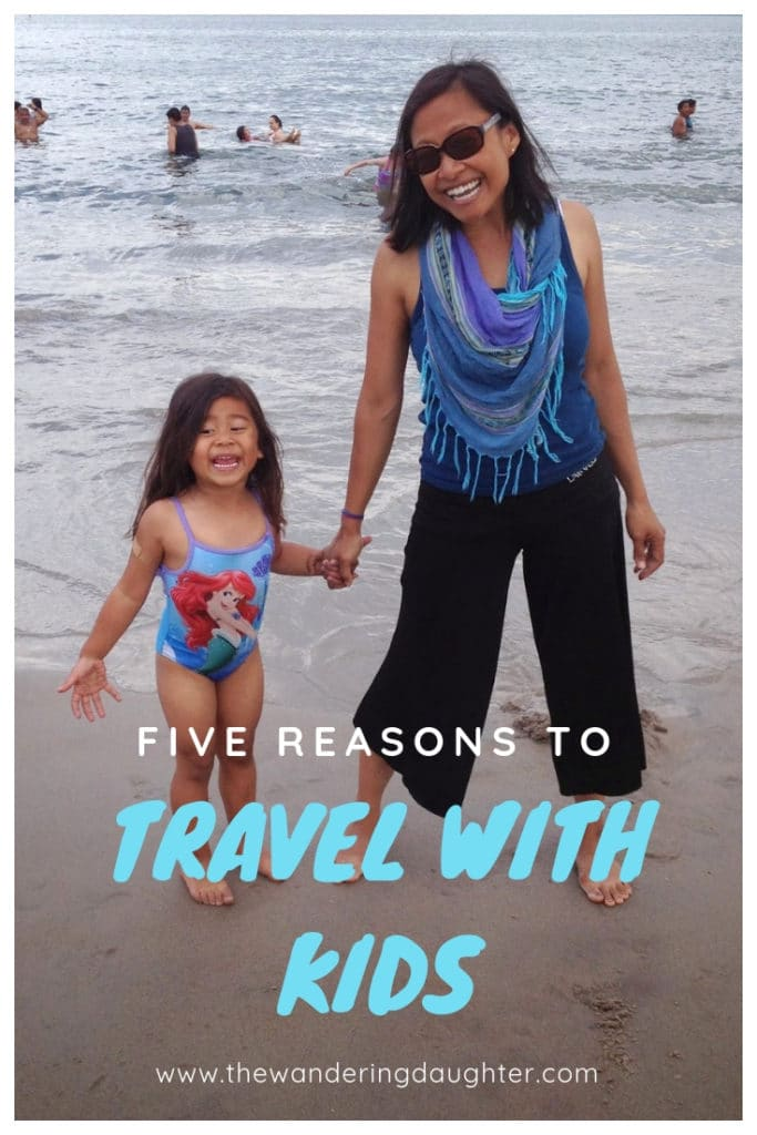 Five Reasons To Travel With Kids | The Wandering Daughter
