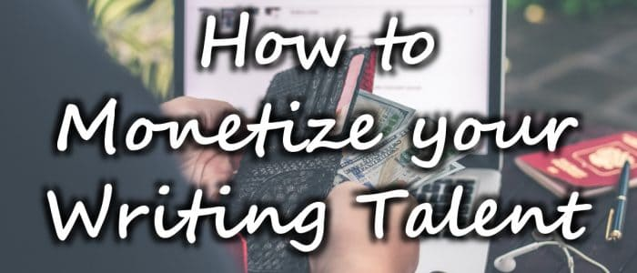 How to monetize your writing talent