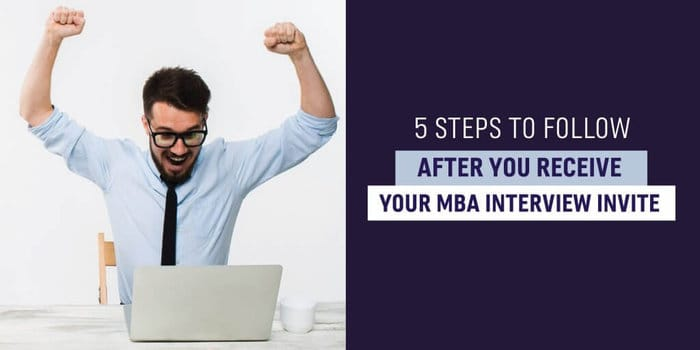 5 steps to follow after you receive your MBA interview invite