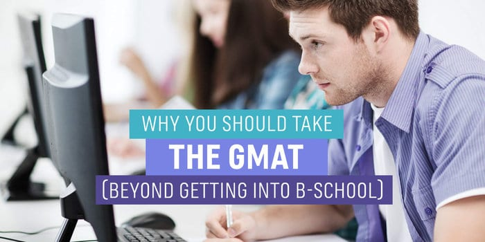 Why You Should Take the GMAT (Beyond Getting into B-School)