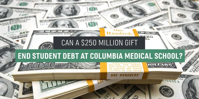 Can a $250 million gift end student debt at Columbia Medical School?