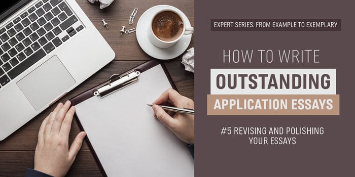 Example to Exemplary Series: How to Write Outstanding Application Essays - #5 Revising and Polishing Your Essays