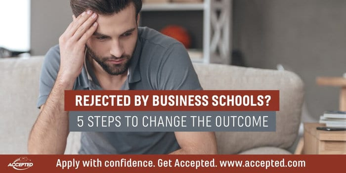 Rejected by Business Schools? 5 Steps to Change the Outcome