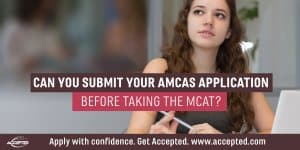 Can you submit your AMCAS application before taking the MCAT?