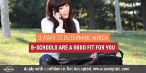 3 ways to determine which b-schools are a good fit for you
